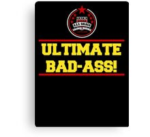 I am the Ultimate Bad-Ass Canvas Print