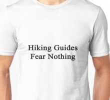 Hiking Guides Fear Nothing  Unisex T-Shirt