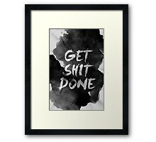 Get Shit Done Framed Print