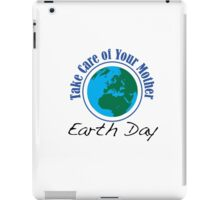 Take Care of Mother Earth - Earth Day iPad Case/Skin
