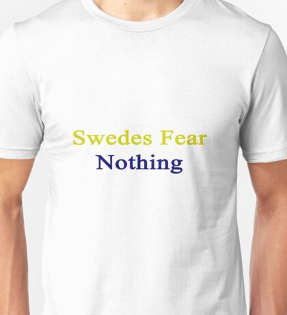 Swedes Fear Nothing  Unisex T-Shirt