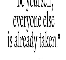 """""""Be yourself; everyone else is already taken.""""  Oscar Wilde by TOM HILL - Designer"""
