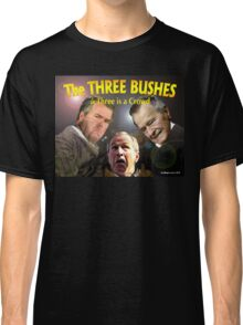 """The Three Bushes in """"Three is a Crowd"""" Classic T-Shirt"""
