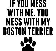 You Mess With My Boston Terrier by kwg2200