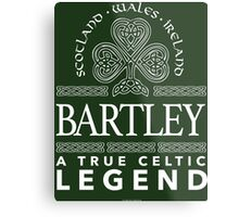 Cool 'Bartley, A True Celtic Legend' Last Name TShirt, Accessories and Gifts Metal Print