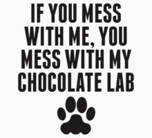 You Mess With My Chocolate Lab Kids Clothes