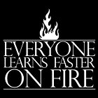 Everyone learns faster on fire. by nimbusnought