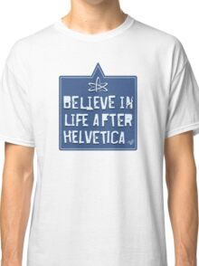 Helvetica Believer by Tai's Tees Classic T-Shirt