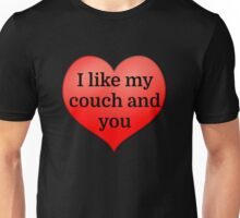 I like my couch and you Unisex T-Shirt