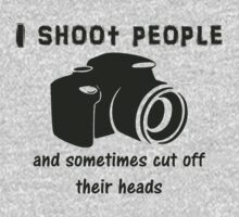 I shoot people and sometimes cut off their heads One Piece - Short Sleeve
