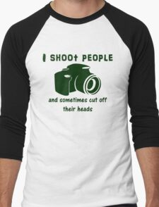 I shoot people and sometimes cut off their heads Men's Baseball ¾ T-Shirt