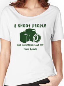 I shoot people and sometimes cut off their heads Women's Relaxed Fit T-Shirt
