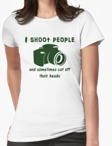 I shoot people and sometimes cut off their heads Womens Fitted T-Shirt