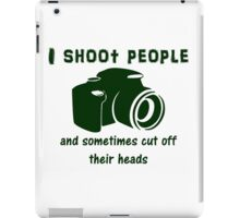 I shoot people and sometimes cut off their heads iPad Case/Skin