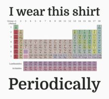 I Wear This Shirt Periodically by evahhamilton
