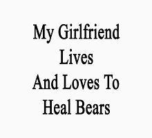 My Girlfriend Lives And Loves To Heal Bears  Unisex T-Shirt