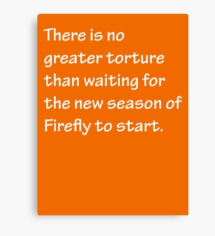 No Greater Torture - Firefly Canvas Print