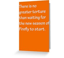 No Greater Torture - Firefly Greeting Card
