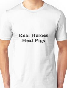 Real Heroes Heal Pigs  Unisex T-Shirt