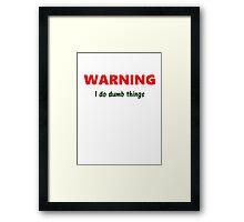 WARNING I do dumb things Framed Print