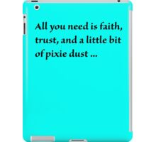 Faith, Trust, and Pixie Dust iPad Case/Skin