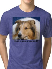 Have You Rescued? Tri-blend T-Shirt