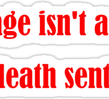 Marriage isn't a word, it's a death sentence. Sticker