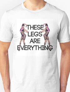 These Legs Are Everything T-Shirt
