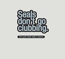 Seals don't go clubbing. Unisex T-Shirt