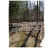 I Would Rather be out on the Trails Poster