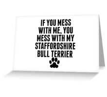 You Mess With My Staffordshire Bull Terrier Greeting Card