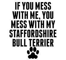 You Mess With My Staffordshire Bull Terrier Photographic Print