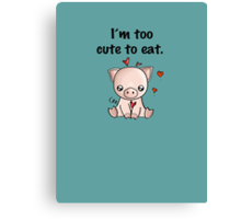I'm too cute to eat Canvas Print