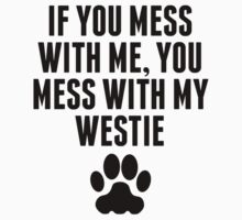 You Mess With My Westie T-Shirt