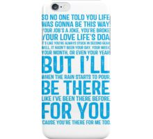 I'll Be There For You - FRIENDS iPhone Case/Skin