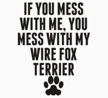 You Mess With My Wire Fox Terrier Kids Clothes