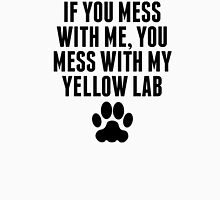 You Mess With My Yellow Lab T-Shirt