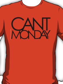 CANT MONDAY T-Shirt
