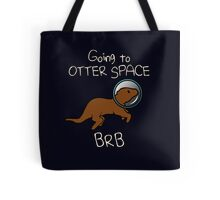 Going To Otter Space BRB Tote Bag