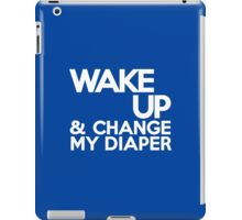 Wake up & change my diaper iPad Case/Skin