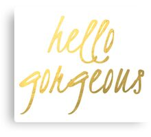 Hello Gorgeous - Faux Gold Foil Canvas Print