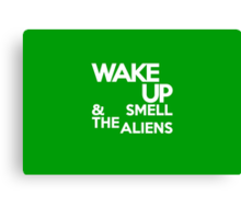 Wake up & smell the aliens Canvas Print