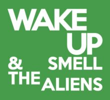 Wake up & smell the aliens by onebaretree