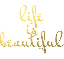 Life is Beautiful Faux Gold Foil Photographic Print