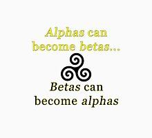 Alphas to Betas... Unisex T-Shirt