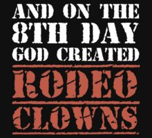 8th Day Rodeo Clowns T-shirt by musthavetshirts