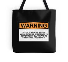 WARNING: REFLECTIONS IN THE MIRROR MAY BE DISTORTED BY EXPOSURE TO CORPORATE POP CULTURE AND ITS STEREOTYPES ABOUT BEAUTY Tote Bag