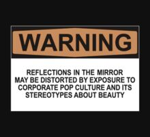 WARNING: REFLECTIONS IN THE MIRROR MAY BE DISTORTED BY EXPOSURE TO CORPORATE POP CULTURE AND ITS STEREOTYPES ABOUT BEAUTY T-Shirt