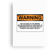 WARNING: REFLECTIONS IN THE MIRROR MAY BE DISTORTED BY EXPOSURE TO CORPORATE POP CULTURE AND ITS STEREOTYPES ABOUT BEAUTY Canvas Print