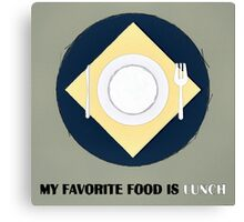 My Favorite Food Is Lunch Canvas Print